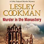 Murder in the Monastery: Libby Sarjeant, Book 11   Lesley Cookman