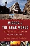 Mirror of the Arab World, Sandra Mackey and S. Mackey, 0393333744