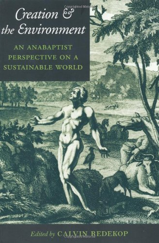 Creation And The Environment  An Anabaptist Perspective On A Sustainable World  Center Books In Anabaptist Studies