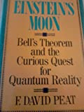 Einstein's Moon : Bell's Theorem and the Curious Quest for Quantum Reality, Peat, F. David, 0809245124