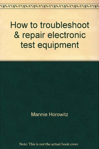 How to troubleshoot & repair electronic test equipment