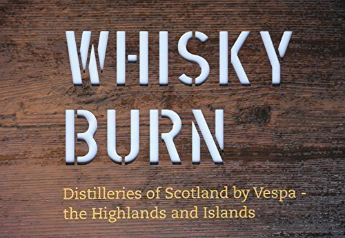 Whisky Burn: Distilleries of Scotland by Vespa - the Highlands and ()