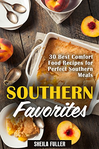 Southern Favorites : 30 Best Comfort Food Recipes for Perfect Southern Meals (Cooking Comfort Meals Book 1) by Sheila Fuller