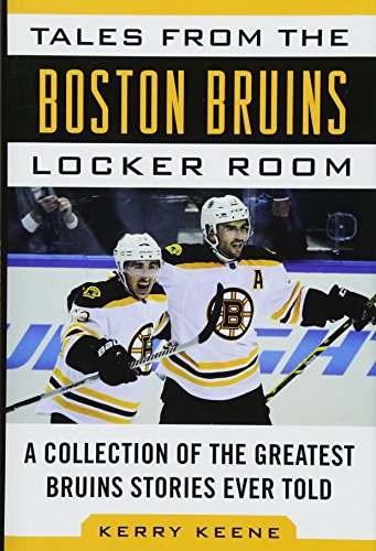 Boston Bruins Locker Room - Tales from the Boston Bruins Locker Room: A Collection of the Greatest Bruins Stories Ever Told