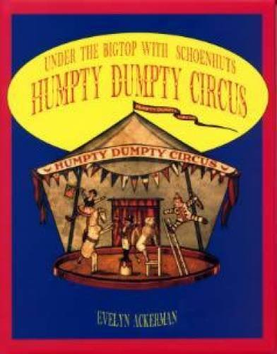 Under The Bigtop With Schoenhuts Humpty Dumpty Circus (Circus Schoenhut)