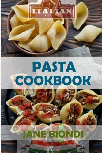 Pasta Cookbook: Healthy Pasta Recipes (Jane Biondi Italian Cookbooks) (Volume 2)