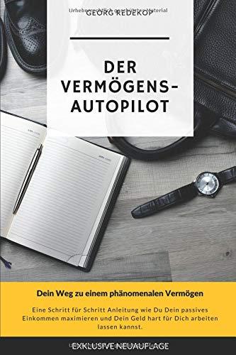 Der Vermögens-Autopilot: Dein Weg zu einem phänomenalen Vermögen Taschenbuch – 10. Juni 2017 Georg Redekop Independently published 1521465320