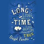 A Long, Long Time Ago and Essentially True | Brigid Pasulka