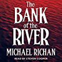 The Bank of the River Audiobook by Michael Richan Narrated by Steven Cooper