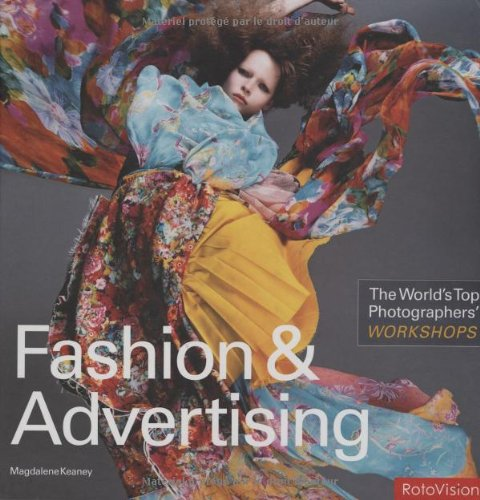 The World's Top Photographers Workshops: Fashion & Advertising (The Worlds Top Photographers)