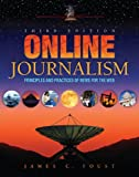 Online Journalism: Principles and Practices of News for the Web, James C. Foust, 1934432172