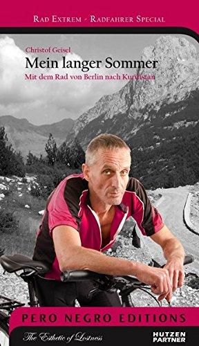 Mein langer Sommer: Mit dem Rad von Berlin nach Kurdistan (Rad Extrem) Taschenbuch – 22. Dezember 2016 Christof Geisel Hützen & Partner Verlag 3906189163 Reiseberichte / Europa
