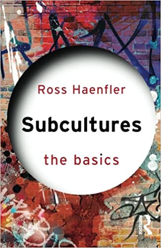 a book titled Subcultures: the basics by Ross Haenfler
