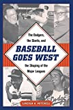 "Lincoln A. Mitchell, ""Baseball Goes West: The Dodgers, the Giants, and the Shaping of the Major Leagues"" (Kent State UP, 2018)"