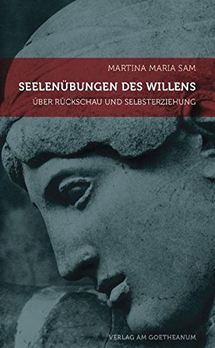 Seelenübungen des Willens: Rückschau und Selbsterziehung auf dem anthroposophischen Schulungsweg