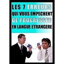 Les 7 erreurs qui vous empêchent de progresser en langue étrangère: Apprendre sans perdre de temps ni d'argent ! (Les secrets des polyglottes t. 1) (French Edition)