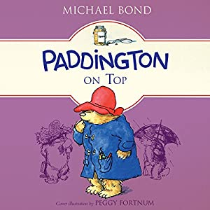 Paddington on Top Audiobook by Michael Bond Narrated by Hugh Bonneville