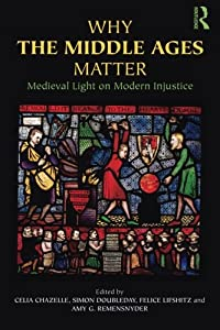 Why the Middle Ages Matter: Medieval Light on Modern Injustice by Routledge