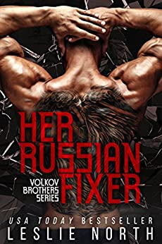 Her Russian Fixer (The Volkov Brothers Series Book 1) by [North, Leslie]