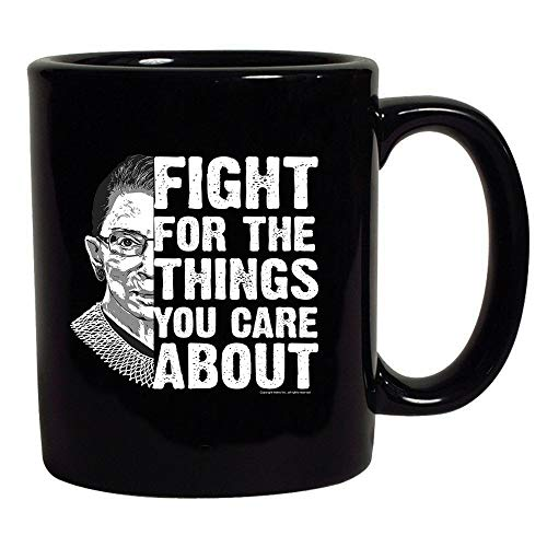 Ruth Bader Fight for The Things You Care About Political Black Coffee Mug (Black, 11 oz) ()