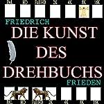 Die Kunst des Drehbuchs | Friedrich Frieden