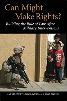 Can Might Make Rights?: Building the Rule of Law after Military Interventions by Stromseth, Jane, Wippman, David, Brooks, Rosa (2006)