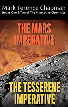 The Imperative Chronicles, Books One and Two: The Mars Imperative & The Tesserene Imperative by [Chapman, Mark Terence]