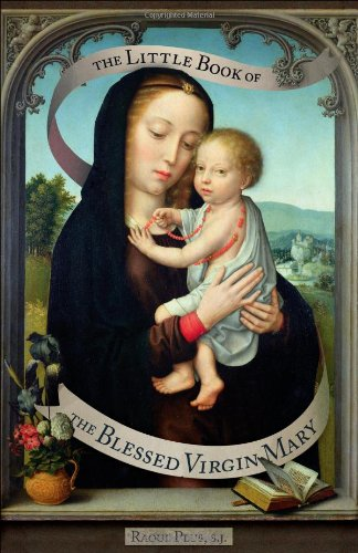 The Little Book of the Blessed Virgin Mary: Model of Christians, Cause of Our Joy