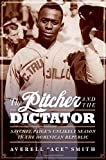 "Averell Smith, ""The Pitcher and the Dictator: Satchel Paige's Unlikely Season in the Dominican Republic"" (U Nebraska Press, 2018)"