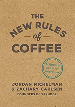 The New Rules of Coffee: A Modern Guide for Everyone (English Edition) por [Michelman, Jordan, Carlsen, Zachary]
