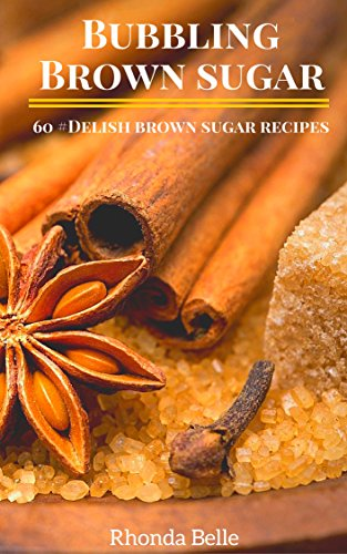 Bubbling Brown Sugar: 60 #Delish Brown Sugar Recipes (60 Super Recipes Book 26) by [Belle, Rhonda]