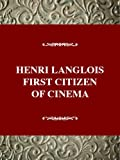 Henri Langlois: First Citizen of Cinema