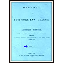 History of the Anti-Corn Law League V1