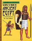 Going to War in Ancient Egypt, Anne Millard, 0531145891