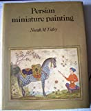 Persian Miniature Painting and Its Influence on the Art of Turkey and India, Titley, Norah M., 0292764847