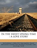 In the Sweet Spring-Time, Katharine S. 1824-1917 MacQuoid, 1178601021
