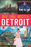 Great Female Artists of Detroit, Suzanne Bilek, 160949671X
