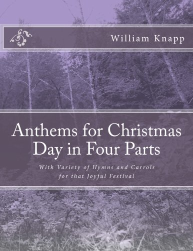 Anthems for Christmas Day in Four Parts: With Variety of Hymns and Carrols for that Joyful Festival