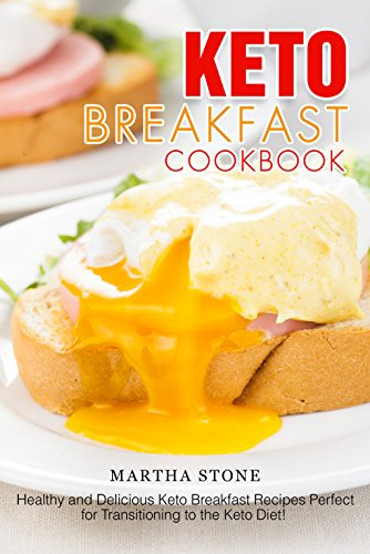 Keto Breakfast Cookbook: Healthy and Delicious Keto Breakfast Recipes Perfect for Transitioning to the Keto Diet! (English Edition)