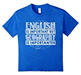 Geography Is Importanter Than English T-shirt