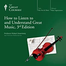 How to Listen to and Understand Great Music, 3rd Edition Lecture by The Great Courses Narrated by Professor Robert Greenberg Ph.D. University of California Berkeley