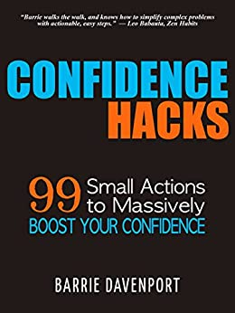 Confidence Hacks: 99 Small Actions to Massively Boost Your Confidence by [Davenport, Barrie]