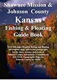 Shawnee Mission & Johnson County Kansas Fishing & Floating Guide Book: Complete fishing and floating information for Johnson County Kansas (Kansas Fishing & Floating Guide Books)