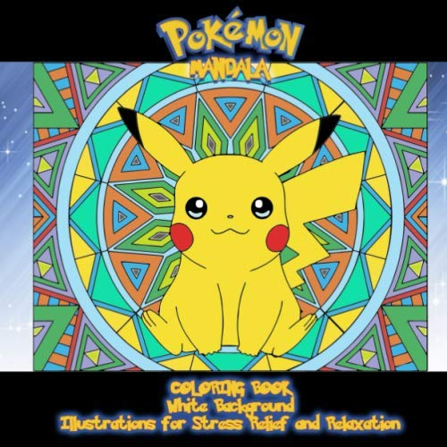 Pokemon Mandala Coloring Book, White Background: PREMIUM. Pokemon Coloring Pages for Everyone, Adults, Teenagers, Tweens, Older Kids, Boys, & Girls, ... Practice for Stress Relief & -