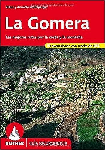 La Gomera. Las mejores rutas por la costa y la montaña. 53 ...