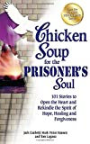 img - for Chicken Soup for the Prisoner's Soul: 101 Stories to Open the Heart and Rekindle the Spirit of Hope, Healing and Forgiveness (Chicken Soup for the Soul) book / textbook / text book