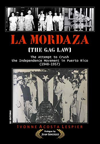 La Mordaza / The Gag Law: The Attempt to Crush the Independence Movement in Puerto Rico (1948-1957)