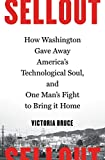 img - for Sellout: How Washington Gave Away America's Technological Soul, and One Man's Fight to Bring It Home book / textbook / text book