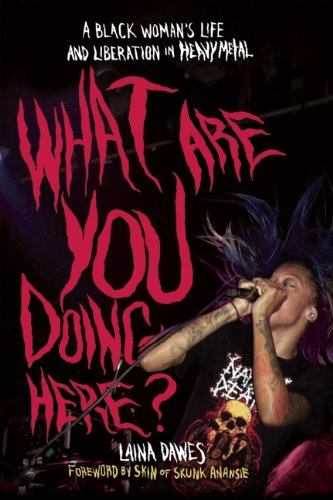 What Are You Doing Here   A Black Womans Life And Liberation In Heavy Metal