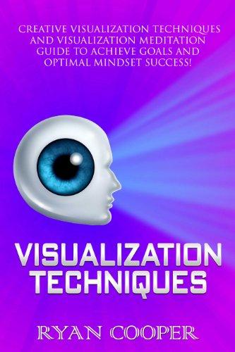 Visualization: Visualization Techniques: Creative Visualization, Meditation, Success Secrets, Mindfulness! (Brain Training, How to Meditate, Goal Setting, ... Thinking, Success) (English Edition)